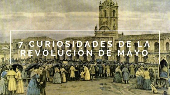 7 curiosidades de la Revolución de Mayo